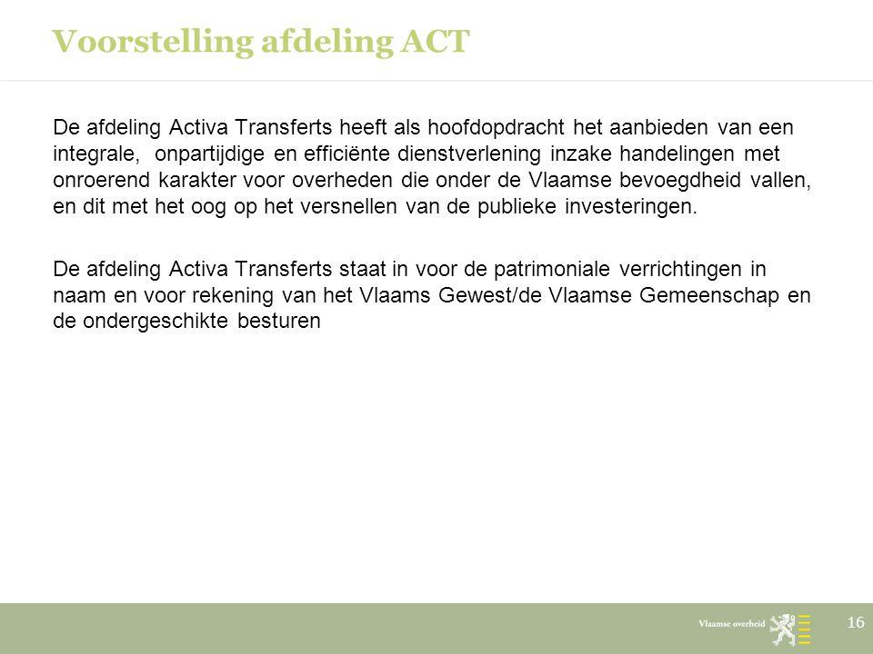 Voorstelling afdeling ACT De afdeling Activa Transferts heeft als hoofdopdracht het aanbieden van een integrale, onpartijdige en efficiënte dienstverl
