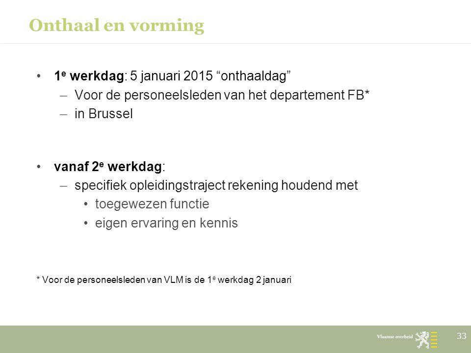"""Onthaal en vorming 1 e werkdag: 5 januari 2015 """"onthaaldag"""" –Voor de personeelsleden van het departement FB* –in Brussel vanaf 2 e werkdag: –specifiek"""