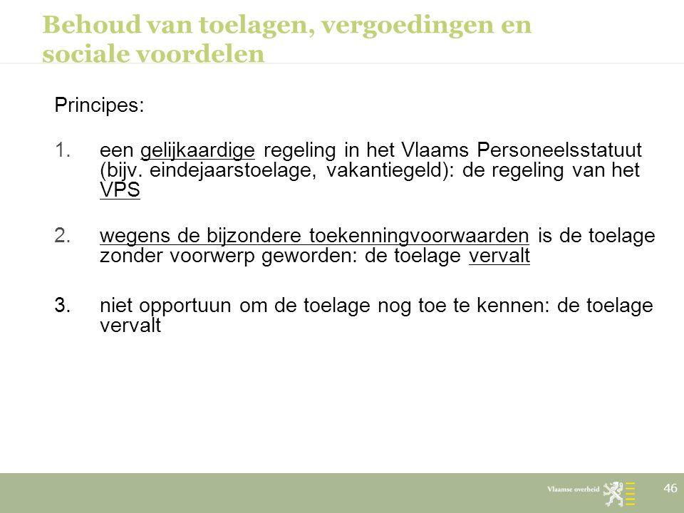 Behoud van toelagen, vergoedingen en sociale voordelen Principes: 1.een gelijkaardige regeling in het Vlaams Personeelsstatuut (bijv. eindejaarstoelag