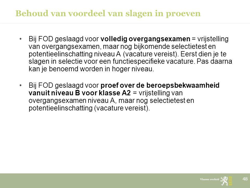 Behoud van voordeel van slagen in proeven Bij FOD geslaagd voor volledig overgangsexamen = vrijstelling van overgangsexamen, maar nog bijkomende selec