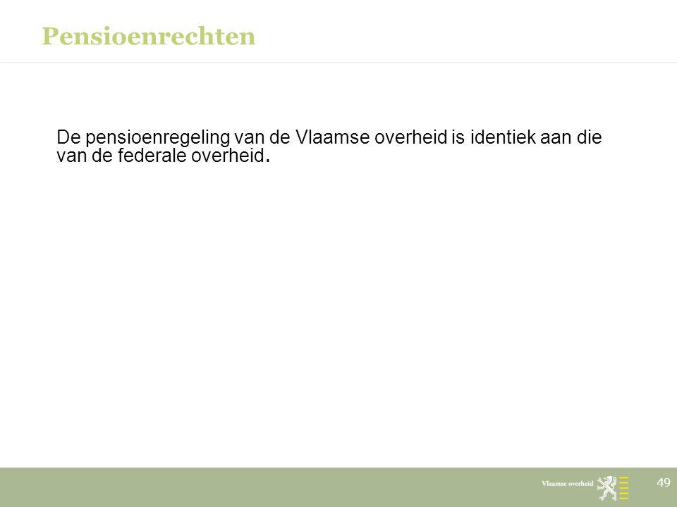 Pensioenrechten De pensioenregeling van de Vlaamse overheid is identiek aan die van de federale overheid. 49
