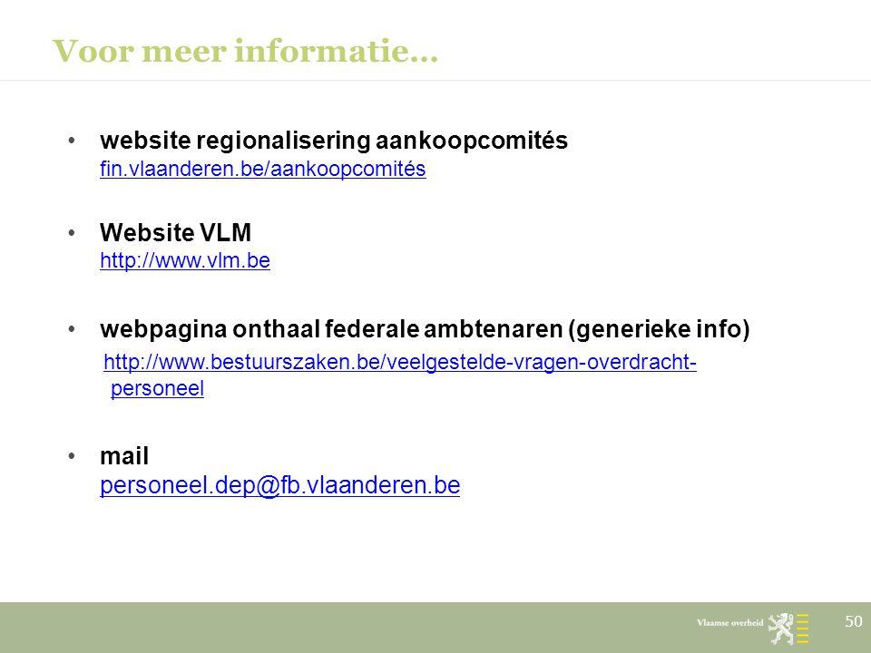 Voor meer informatie… 50 website regionalisering aankoopcomités fin.vlaanderen.be/aankoopcomités Website VLM http://www.vlm.be http://www.vlm.be webpa