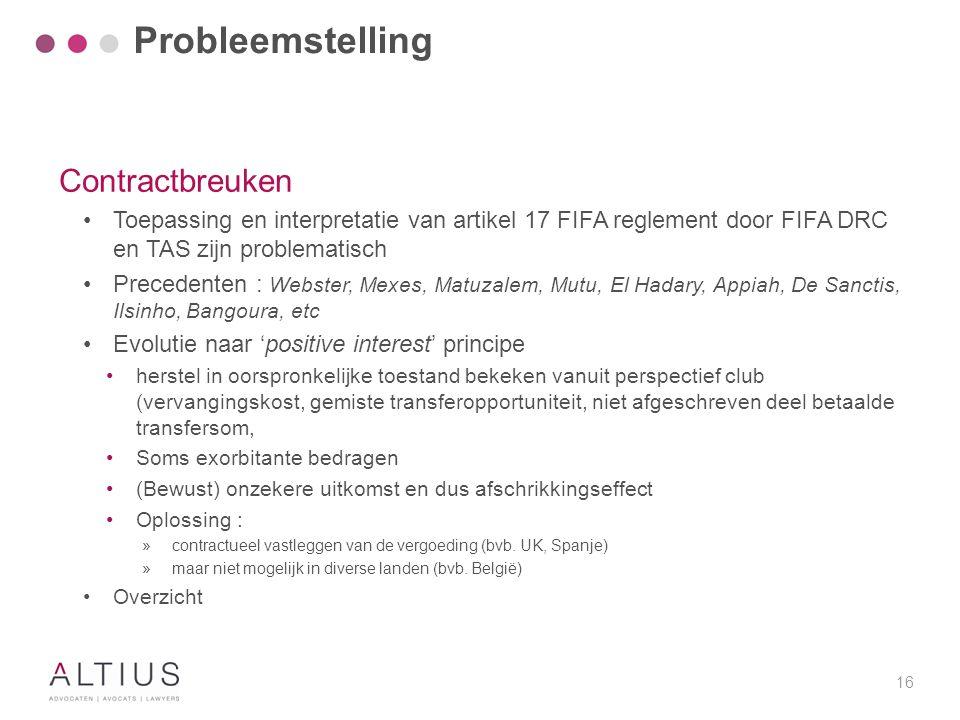 16 Contractbreuken Toepassing en interpretatie van artikel 17 FIFA reglement door FIFA DRC en TAS zijn problematisch Precedenten : Webster, Mexes, Mat