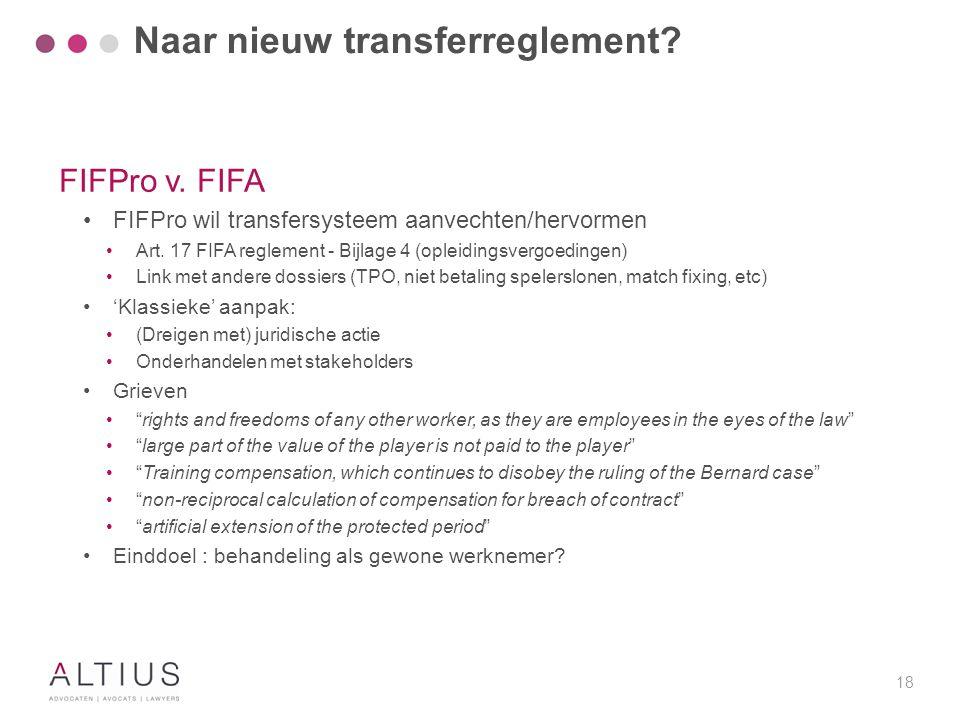 18 FIFPro v. FIFA FIFPro wil transfersysteem aanvechten/hervormen Art. 17 FIFA reglement - Bijlage 4 (opleidingsvergoedingen) Link met andere dossiers