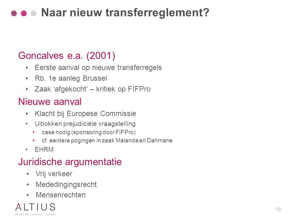 19 Goncalves e.a. (2001) Eerste aanval op nieuwe transferregels Rb. 1e aanleg Brussel Zaak 'afgekocht' – kritiek op FIFPro Nieuwe aanval Klacht bij Eu