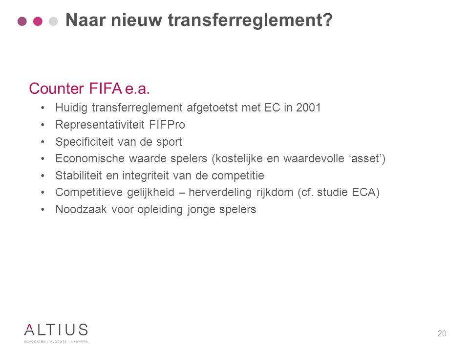 20 Counter FIFA e.a. Huidig transferreglement afgetoetst met EC in 2001 Representativiteit FIFPro Specificiteit van de sport Economische waarde speler