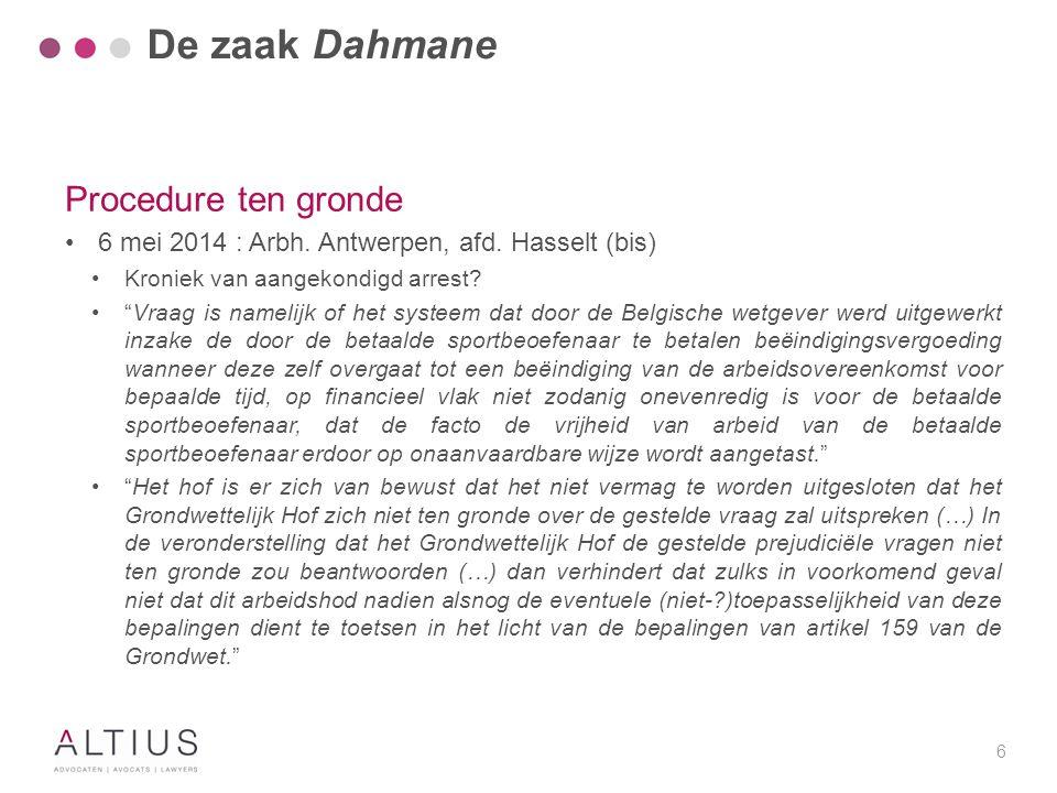 """6 Procedure ten gronde 6 mei 2014 : Arbh. Antwerpen, afd. Hasselt (bis) Kroniek van aangekondigd arrest? """"Vraag is namelijk of het systeem dat door de"""