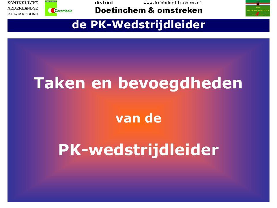 de PK-Wedstrijdleider Taken en bevoegdheden van de PK-wedstrijdleider Doetinchem & omstreken www.knbbdoetinchem.nl district KONINKLIJKE NEDERLANDSE BI