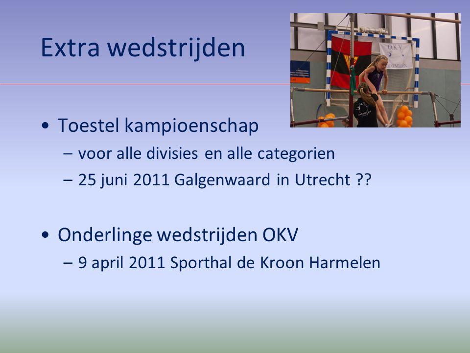 Extra wedstrijden Toestel kampioenschap –voor alle divisies en alle categorien –25 juni 2011 Galgenwaard in Utrecht ?? Onderlinge wedstrijden OKV –9 a