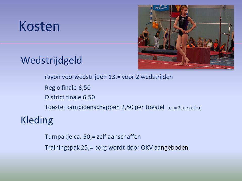 Kosten Wedstrijdgeld rayon voorwedstrijden 13,= voor 2 wedstrijden Regio finale 6,50 District finale 6,50 Toestel kampioenschappen 2,50 per toestel (m