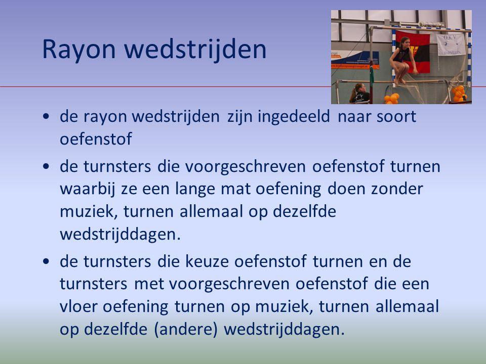 Rayon wedstrijden de rayon wedstrijden zijn ingedeeld naar soort oefenstof de turnsters die voorgeschreven oefenstof turnen waarbij ze een lange mat o