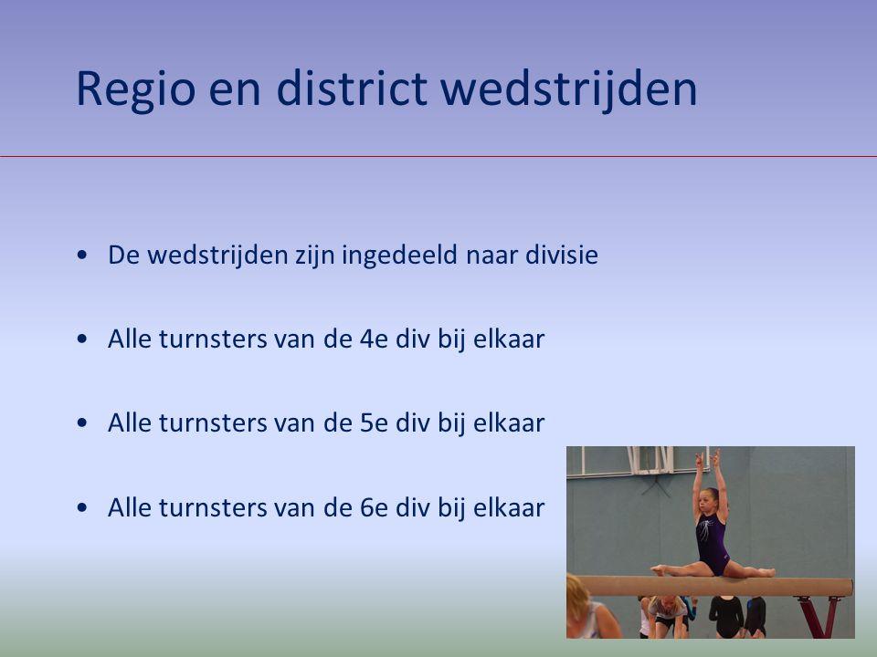 Regio en district wedstrijden De wedstrijden zijn ingedeeld naar divisie Alle turnsters van de 4e div bij elkaar Alle turnsters van de 5e div bij elka