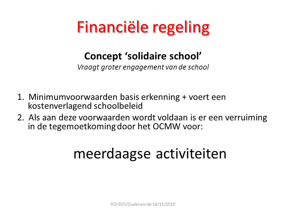 Financiële regeling Concept 'solidaire school' Vraagt groter engagement van de school 1. Minimumvoorwaarden basis erkenning + voert een kostenverlagen