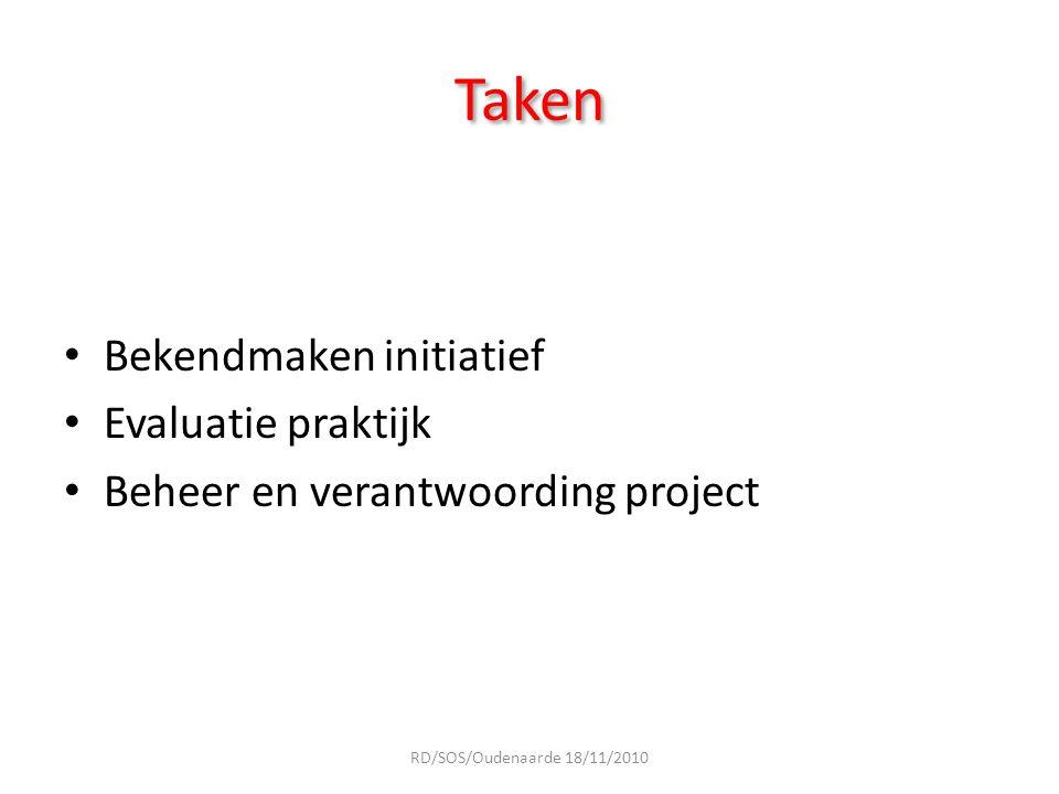 Taken Bekendmaken initiatief Evaluatie praktijk Beheer en verantwoording project RD/SOS/Oudenaarde 18/11/2010
