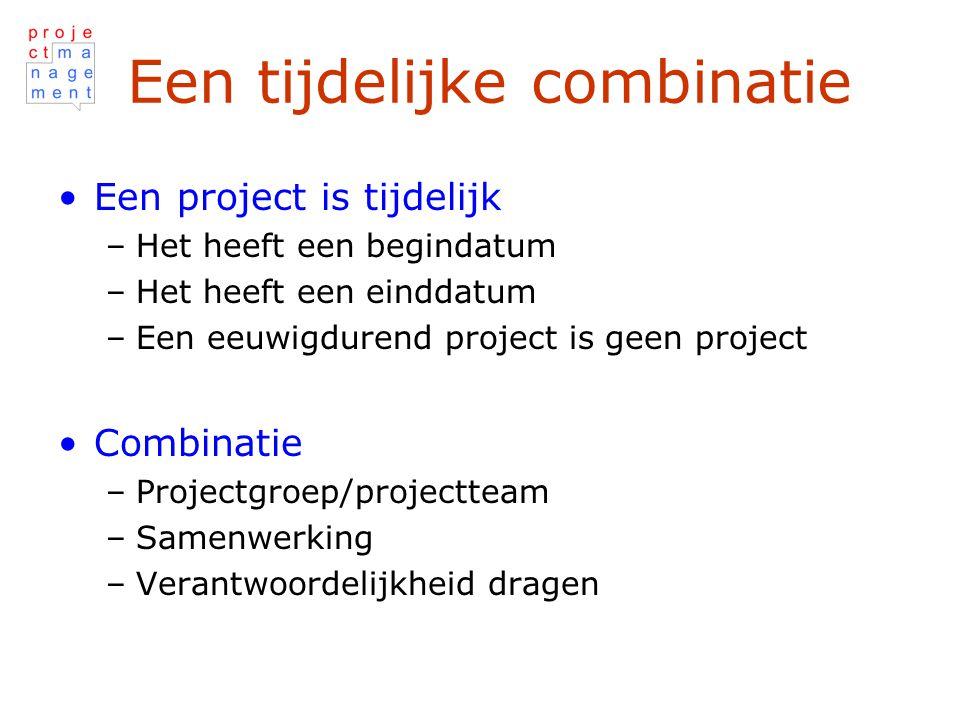 Een tijdelijke combinatie Een project is tijdelijk –Het heeft een begindatum –Het heeft een einddatum –Een eeuwigdurend project is geen project Combinatie –Projectgroep/projectteam –Samenwerking –Verantwoordelijkheid dragen