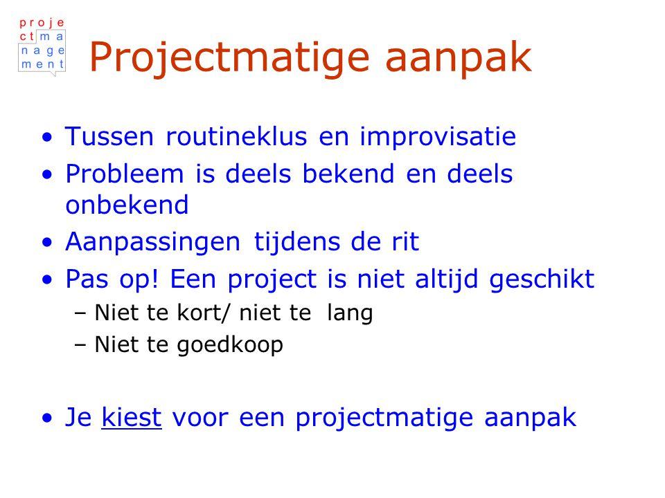 Projectmatige aanpak Tussen routineklus en improvisatie Probleem is deels bekend en deels onbekend Aanpassingen tijdens de rit Pas op.