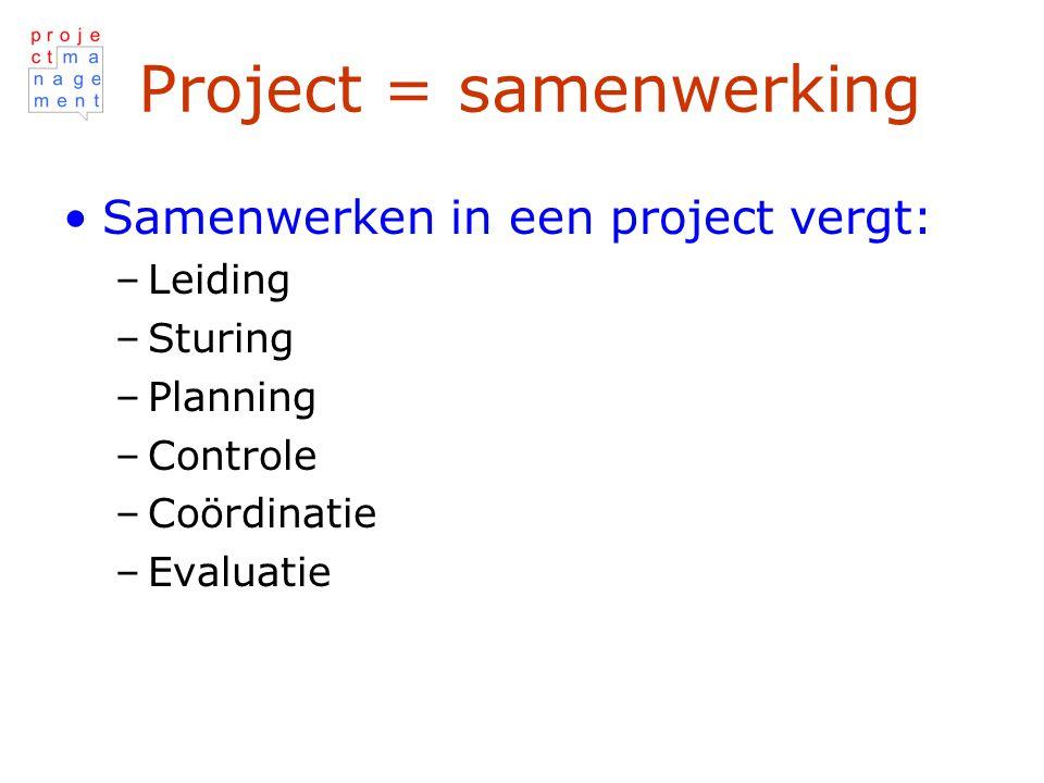 Project = samenwerking Samenwerken in een project vergt: –Leiding –Sturing –Planning –Controle –Coördinatie –Evaluatie
