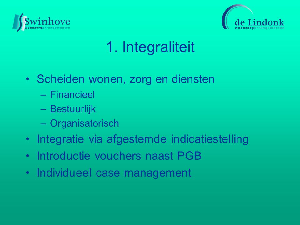1. Integraliteit Scheiden wonen, zorg en diensten –Financieel –Bestuurlijk –Organisatorisch Integratie via afgestemde indicatiestelling Introductie vo