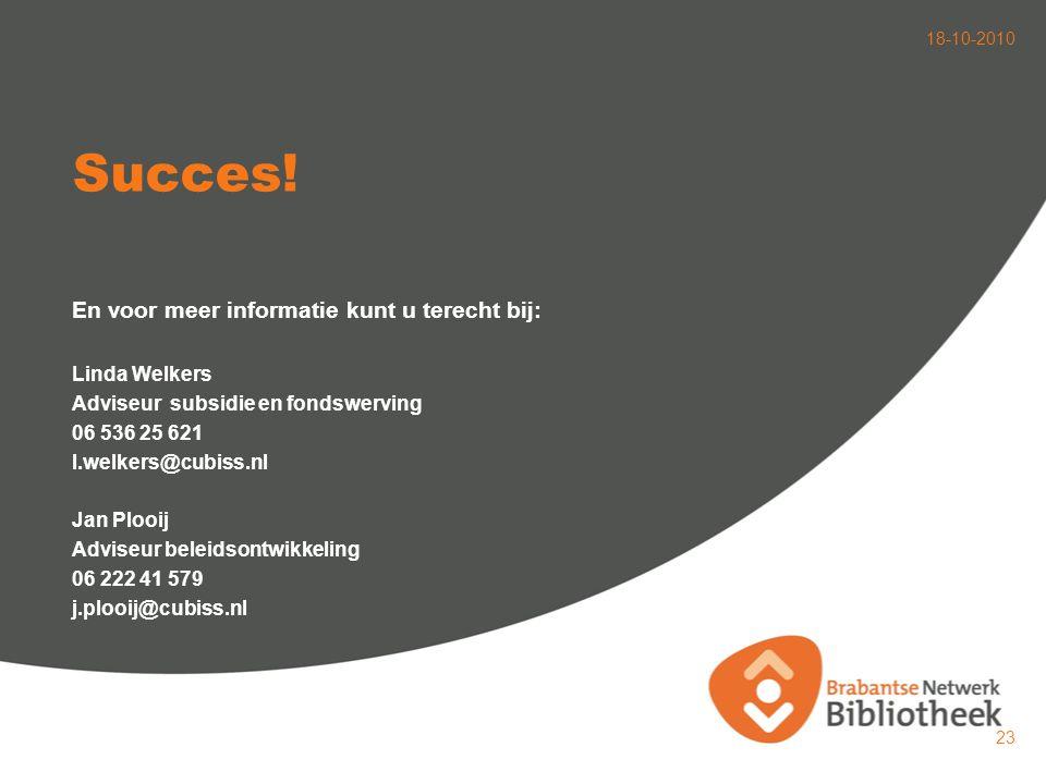 18-10-2010 23 Succes! En voor meer informatie kunt u terecht bij: Linda Welkers Adviseur subsidie en fondswerving 06 536 25 621 l.welkers@cubiss.nl Ja