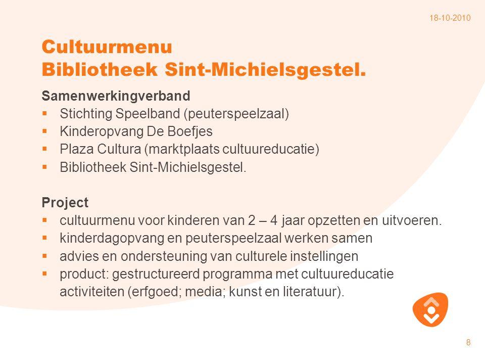 18-10-2010 9 Cultuurmenu Bibliotheek Sint-Michielsgestel Looptijd  2010 - augustus 2011 Financiering  Subsidieregeling Kinderopvang (Agentschap SWZ) Thema B: Stimulering van samenwerking tussen kinderopvangcentra en peuterspeelzalen  Subsidie: € 30.445