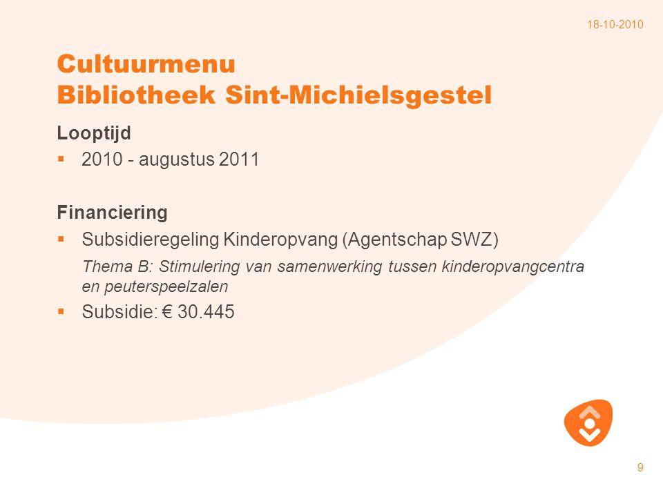 18-10-2010 9 Cultuurmenu Bibliotheek Sint-Michielsgestel Looptijd  2010 - augustus 2011 Financiering  Subsidieregeling Kinderopvang (Agentschap SWZ)