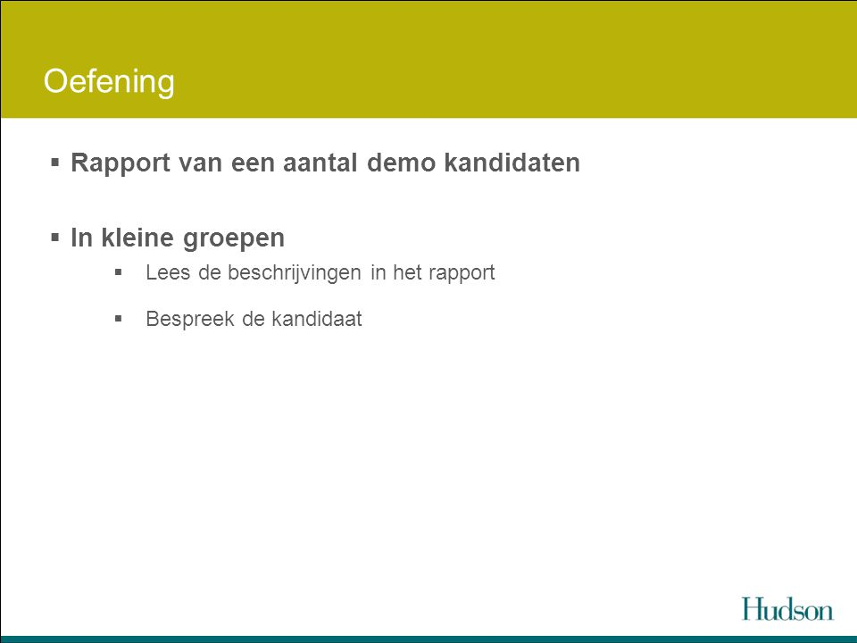 Oefening  Rapport van een aantal demo kandidaten  In kleine groepen  Lees de beschrijvingen in het rapport  Bespreek de kandidaat