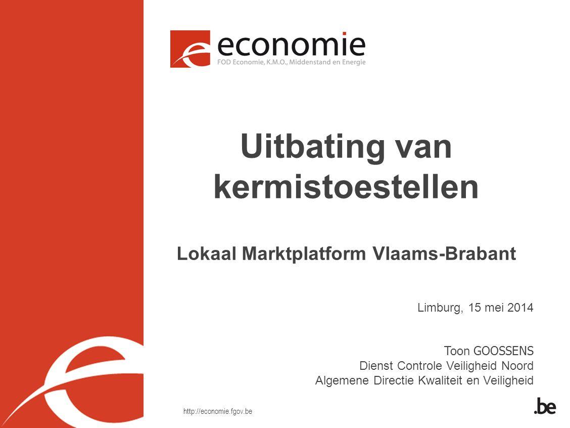 http://economie.fgov.be Limburg, 15 mei 2014 Toon GOOSSENS Dienst Controle Veiligheid Noord Algemene Directie Kwaliteit en Veiligheid Uitbating van ke