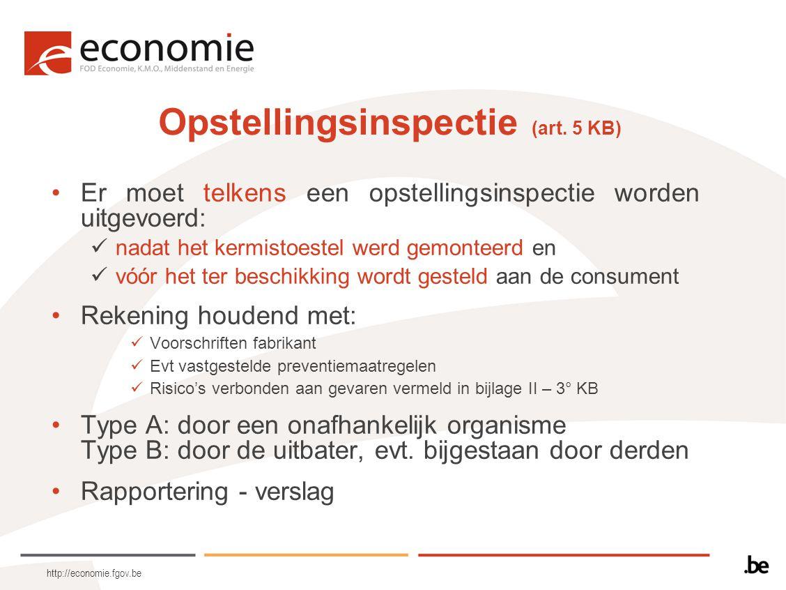 http://economie.fgov.be Opstellingsinspectie (art. 5 KB) Er moet telkens een opstellingsinspectie worden uitgevoerd: nadat het kermistoestel werd gemo