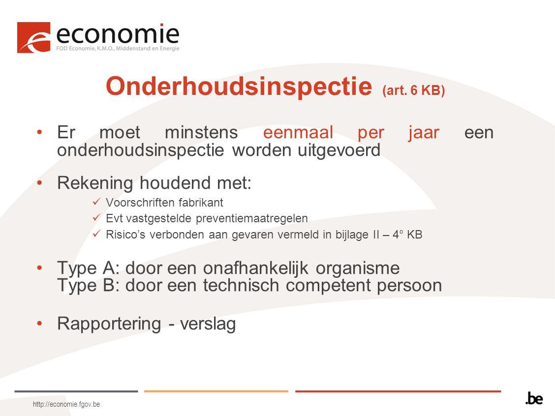 http://economie.fgov.be Onderhoudsinspectie (art. 6 KB) Er moet minstens eenmaal per jaar een onderhoudsinspectie worden uitgevoerd Rekening houdend m