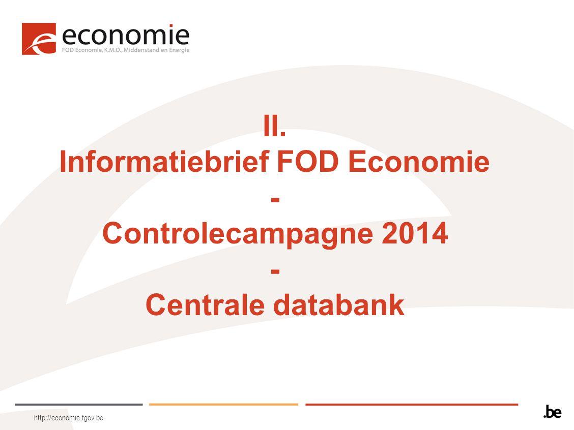 http://economie.fgov.be II. Informatiebrief FOD Economie - Controlecampagne 2014 - Centrale databank