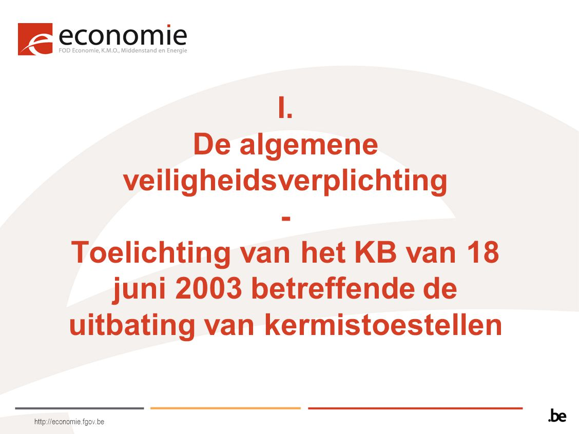 http://economie.fgov.be I. De algemene veiligheidsverplichting - Toelichting van het KB van 18 juni 2003 betreffende de uitbating van kermistoestellen