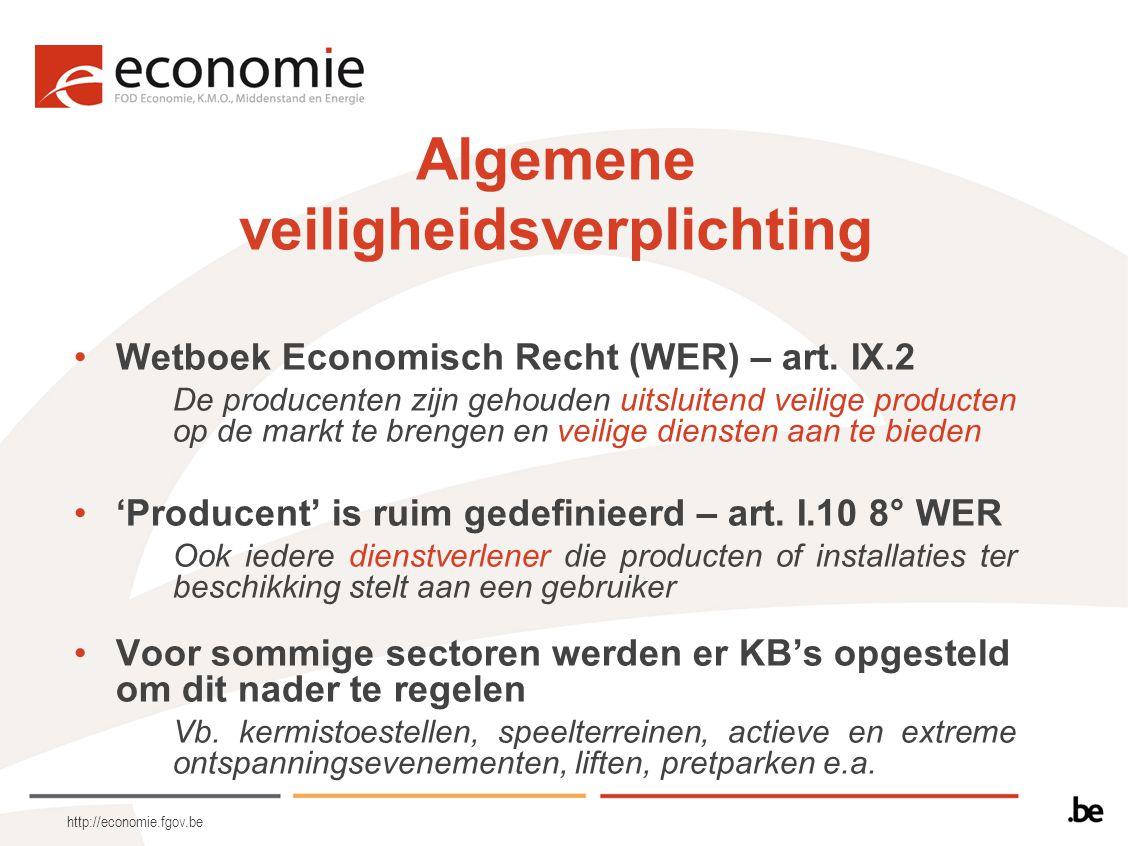 http://economie.fgov.be Algemene veiligheidsverplichting Wetboek Economisch Recht (WER) – art. IX.2 De producenten zijn gehouden uitsluitend veilige p
