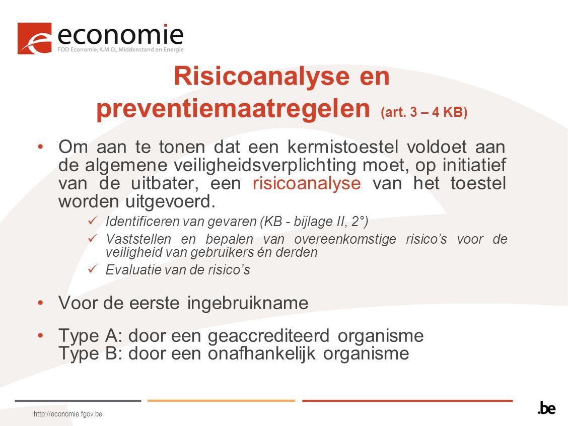 http://economie.fgov.be Risicoanalyse en preventiemaatregelen (art. 3 – 4 KB) Om aan te tonen dat een kermistoestel voldoet aan de algemene veiligheid