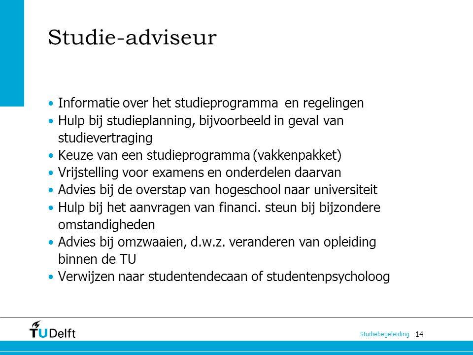 14 Studiebegeleiding Studie-adviseur Informatie over het studieprogramma en regelingen Hulp bij studieplanning, bijvoorbeeld in geval van studievertra