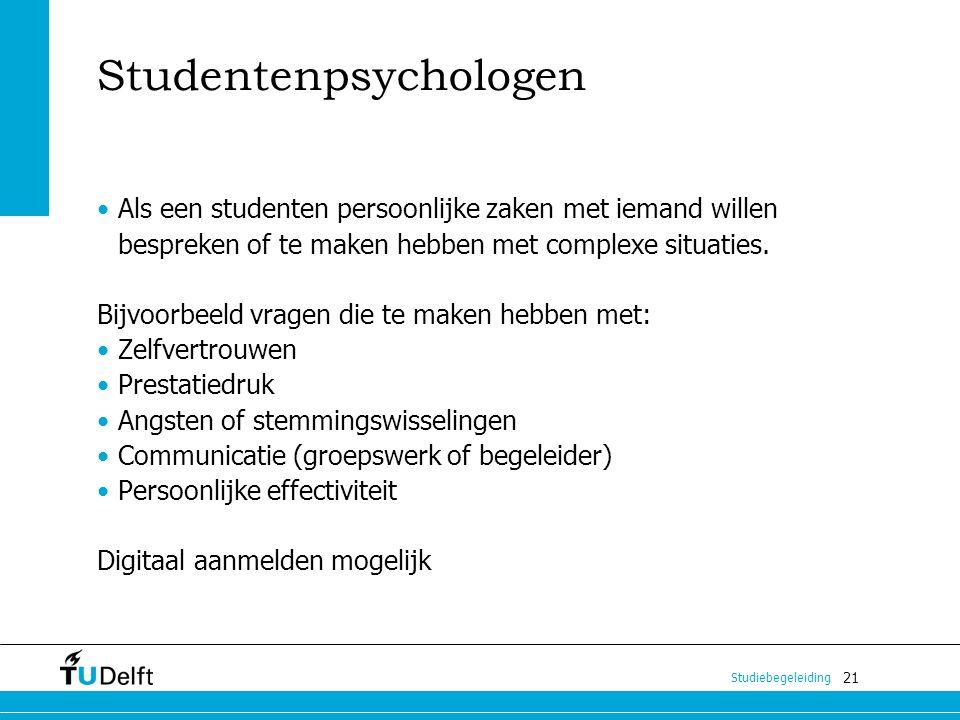 21 Studiebegeleiding Studentenpsychologen Als een studenten persoonlijke zaken met iemand willen bespreken of te maken hebben met complexe situaties.