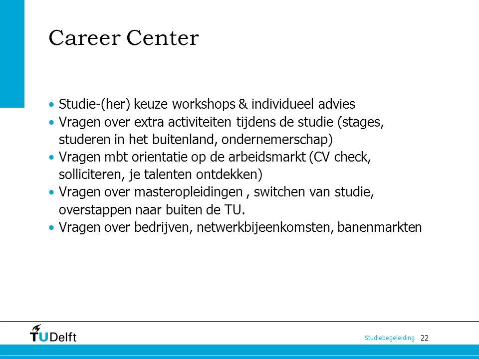 22 Studiebegeleiding Career Center Studie-(her) keuze workshops & individueel advies Vragen over extra activiteiten tijdens de studie (stages, studere