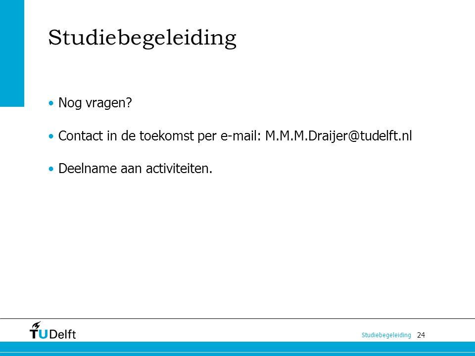 24 Studiebegeleiding Nog vragen? Contact in de toekomst per e-mail: M.M.M.Draijer@tudelft.nl Deelname aan activiteiten.