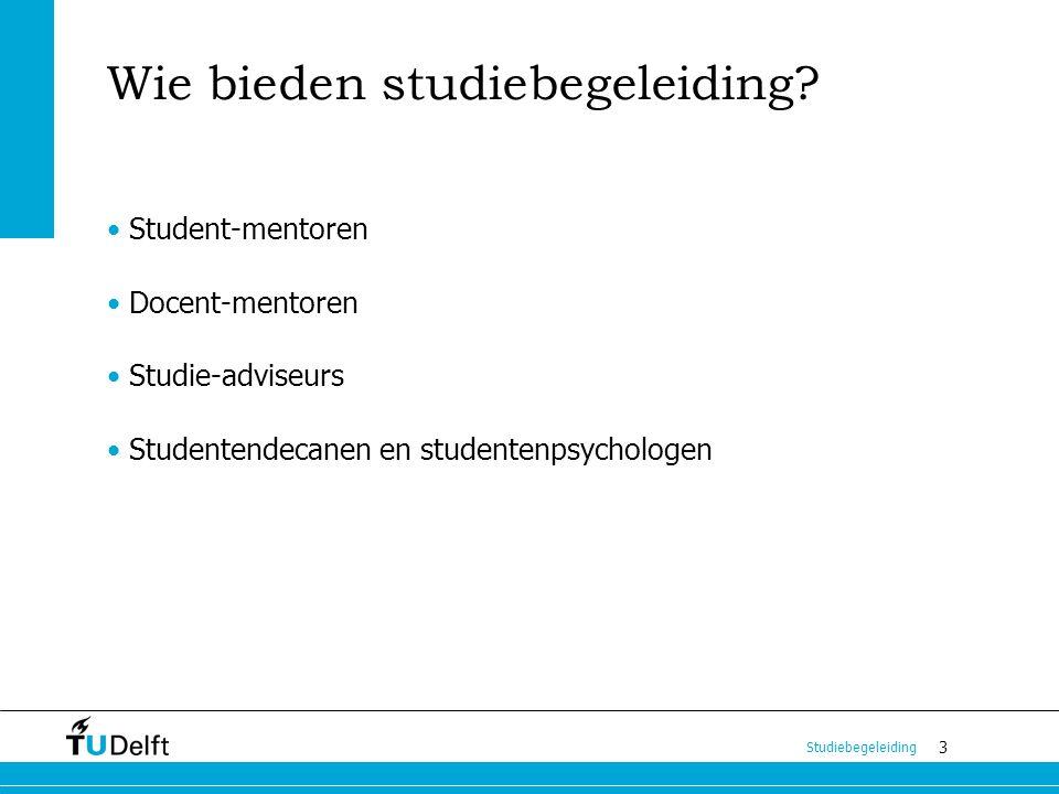 3 Studiebegeleiding Wie bieden studiebegeleiding? Student-mentoren Docent-mentoren Studie-adviseurs Studentendecanen en studentenpsychologen