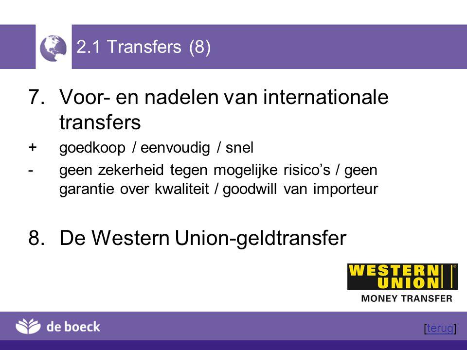 2.1 Transfers (8) 7.Voor- en nadelen van internationale transfers +goedkoop / eenvoudig / snel -geen zekerheid tegen mogelijke risico's / geen garanti