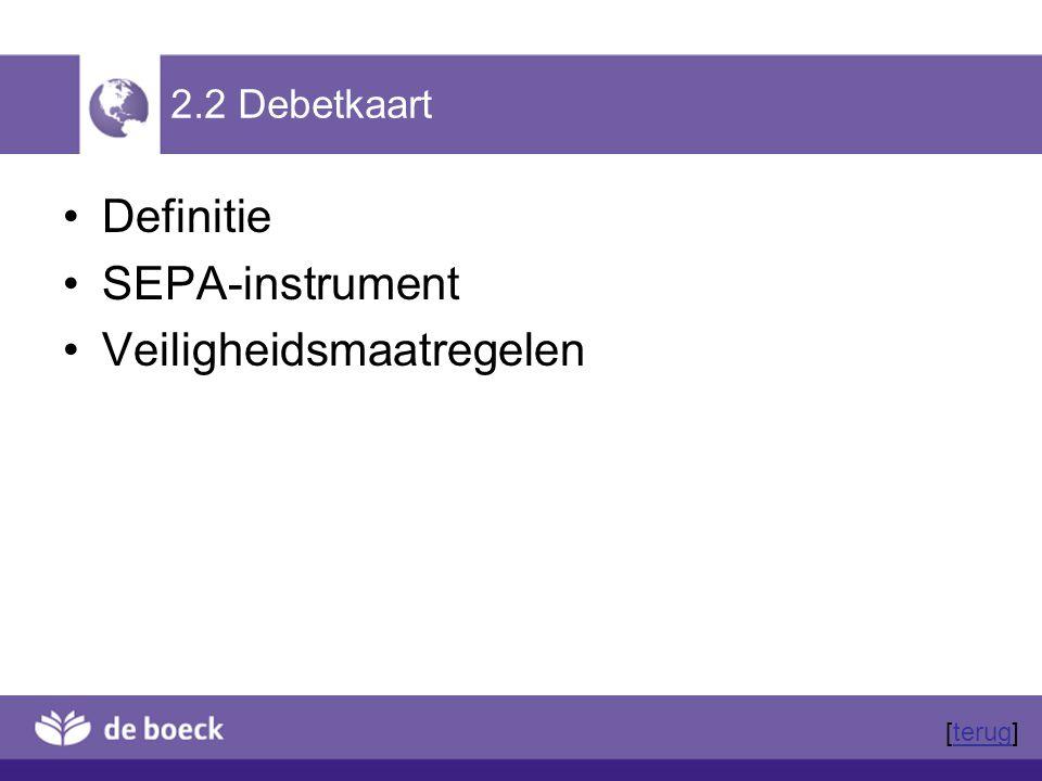 2.2 Debetkaart Definitie SEPA-instrument Veiligheidsmaatregelen [terug]terug