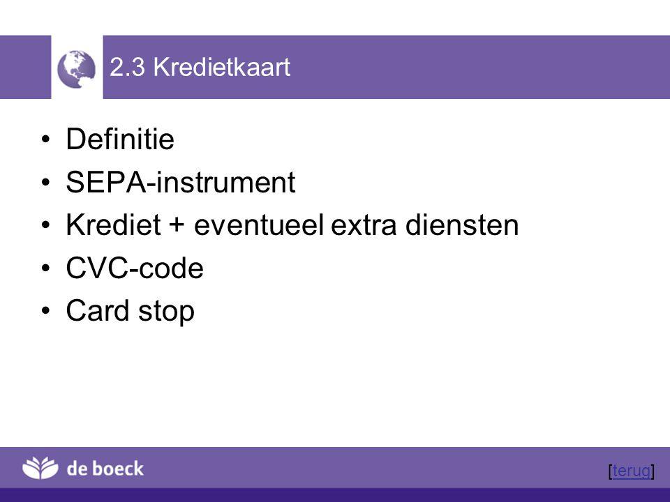 2.3 Kredietkaart Definitie SEPA-instrument Krediet + eventueel extra diensten CVC-code Card stop [terug]terug