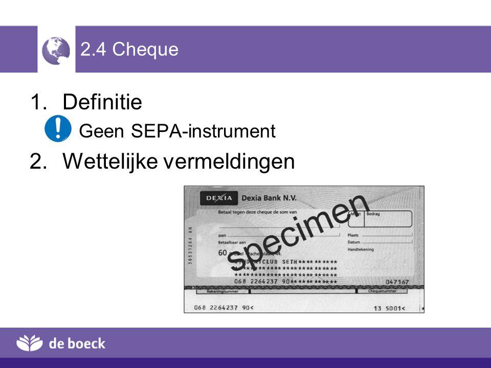 2.4 Cheque 1.Definitie Geen SEPA-instrument 2.Wettelijke vermeldingen