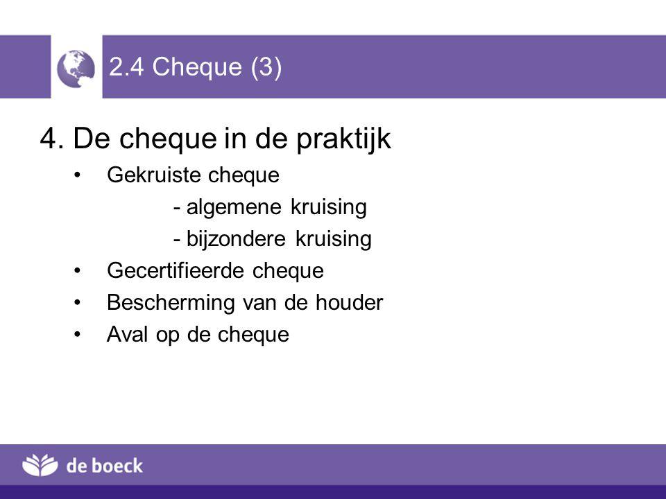 2.4 Cheque (3) 4. De cheque in de praktijk Gekruiste cheque - algemene kruising - bijzondere kruising Gecertifieerde cheque Bescherming van de houder