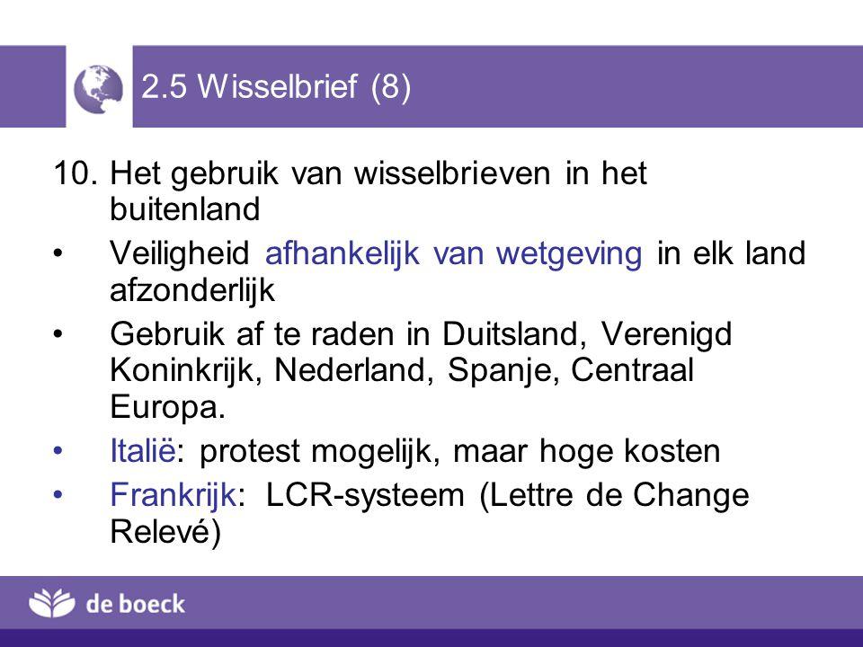 2.5 Wisselbrief (8) 10.Het gebruik van wisselbrieven in het buitenland Veiligheid afhankelijk van wetgeving in elk land afzonderlijk Gebruik af te rad