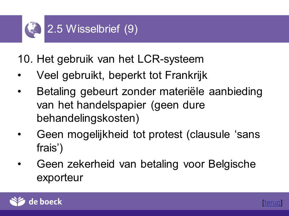 2.5 Wisselbrief (9) 10.Het gebruik van het LCR-systeem Veel gebruikt, beperkt tot Frankrijk Betaling gebeurt zonder materiële aanbieding van het hande