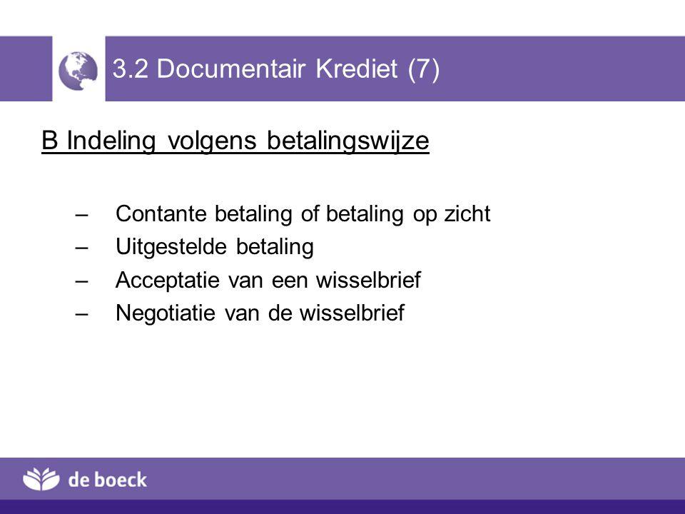 3.2 Documentair Krediet (7) B Indeling volgens betalingswijze –Contante betaling of betaling op zicht –Uitgestelde betaling –Acceptatie van een wissel
