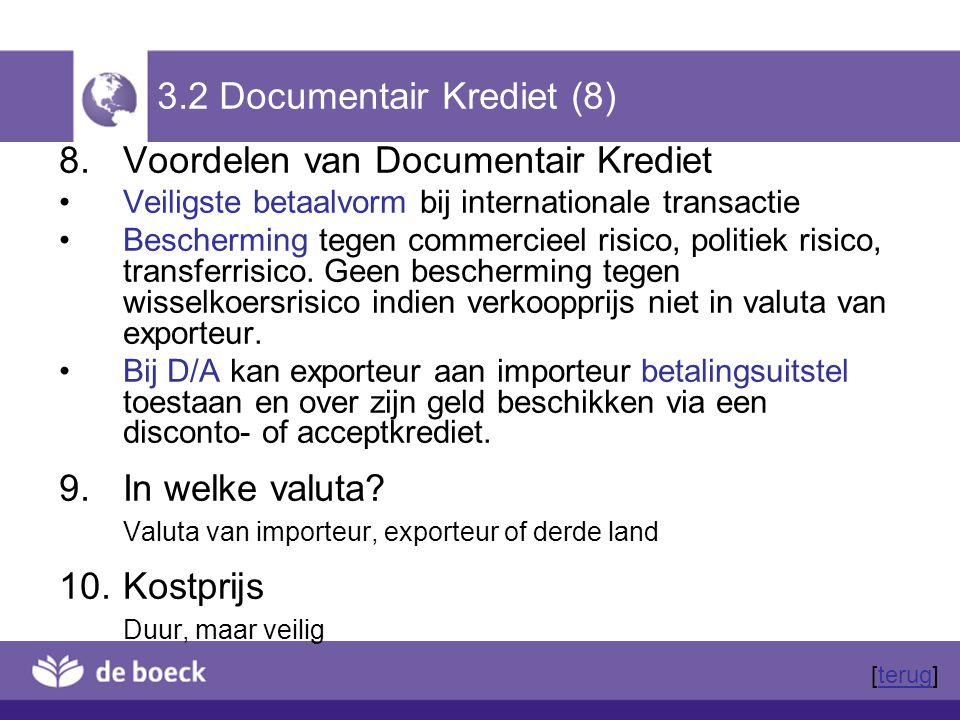 3.2 Documentair Krediet (8) 8.Voordelen van Documentair Krediet Veiligste betaalvorm bij internationale transactie Bescherming tegen commercieel risic