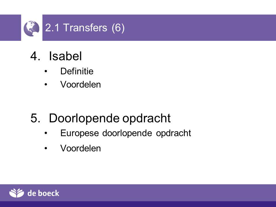 2.1 Transfers (6) 4.Isabel Definitie Voordelen 5.Doorlopende opdracht Europese doorlopende opdracht Voordelen