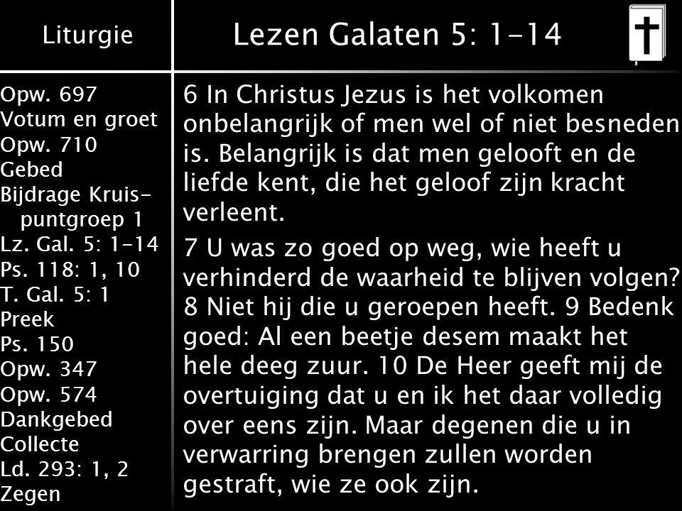 Liturgie Opw. 697 Votum en groet Opw. 710 Gebed Bijdrage Kruis- puntgroep 1 Lz. Gal. 5: 1-14 Ps. 118: 1, 10 T. Gal. 5: 1 Preek Ps. 150 Opw. 347 Opw. 5