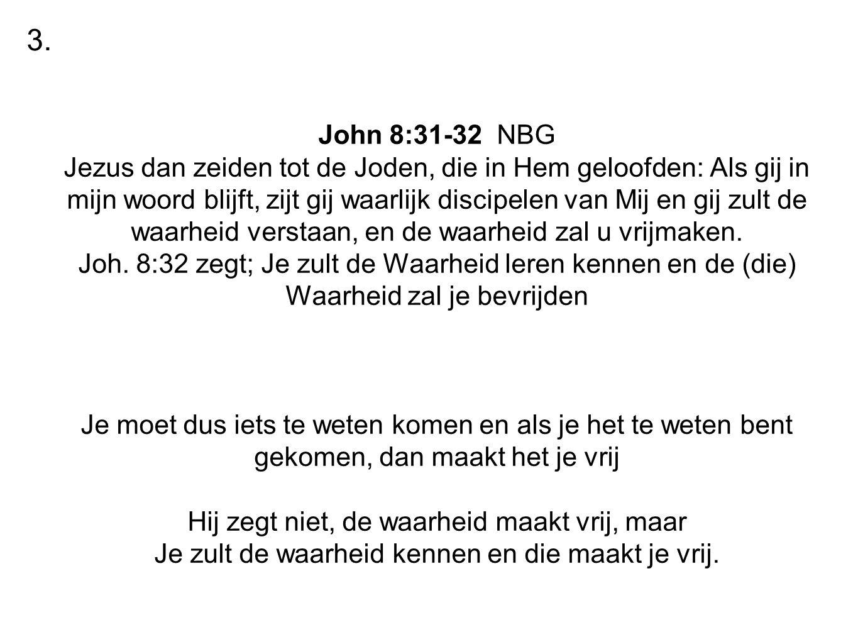 John 8:31-32 NBG Jezus dan zeiden tot de Joden, die in Hem geloofden: Als gij in mijn woord blijft, zijt gij waarlijk discipelen van Mij en gij zult d